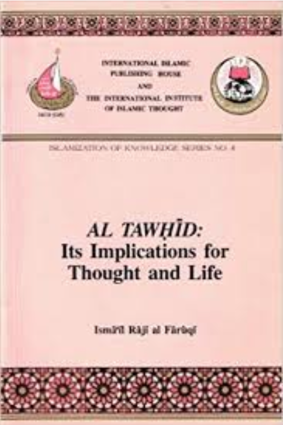Al Tawhid: its implications for Thought and Life, d'Ismail Raji al-Faruqi.