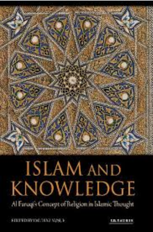 Islam and Knowledge: Al Faruqi's Concept of Religion in Islamic Thought, Imtiyaz Yusuf