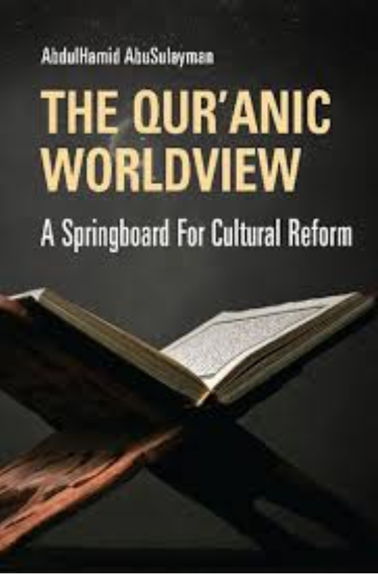 The Qur'anic Worldview. A Springboard For Cultural Reform, Abdul Hamid Abu Sulayman