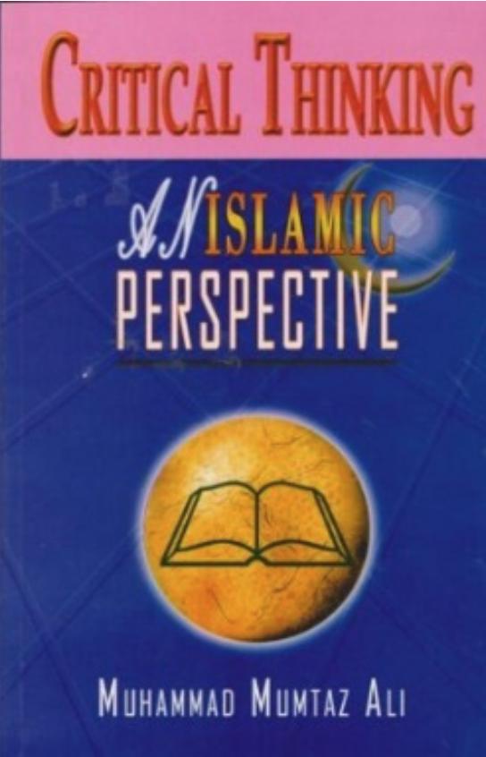 Critical Thinking: An Islamic Perspective, Muhammad Mumtaz Ali